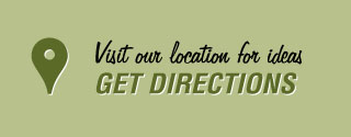 Visit our location for ideas, Get directions